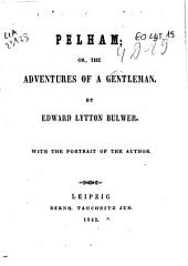 Pelham, Or, the Adventures of a Gentleman: With the Portrait of the Author