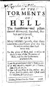 Of the Torments of Hell  The foundation and pillars thereof discovered     and removed  With     proofs that there is not to be a punishment after this life for any to endure that shall never end  etc   By Samuel Richardson   PDF