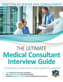 The Ultimate Medical Consultant Interview Guide: Over 150 Real Interview Questions Answered with Full Model Responses and Analysis, Written by Senior