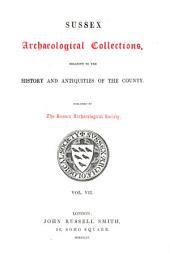 Sussex archaeological collections,illustrating the history and antiquities of the county: Published by the Sussex Archaeological Society, Volume 7