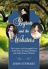Byron and the Websters: The Letters and Entangled Lives of the Poet, Sir James Webster and Lady Frances Webster