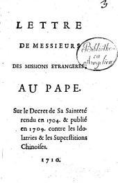 Lettre de messieurs des missions etrangeres, au pape. Sur le decret de sa sainteté rendu en 1704 et publié en 1709 contre les Idolatries et les superstitions Chinoises