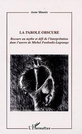 LA PAROLE OBSCURE: Recours au mythe et défi de l'interprétation dans l'œuvre de Michel Fardoulis-Lagrange