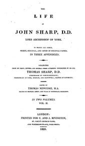 The Life of John Sharp, D.D., Lord Archbishop of York: To which are Added, Select Original, and Copies of Original Papers, in Three Appendixes, Collected from His Diary, Letters, and Several Other Authenic Testimonies, Volume 2