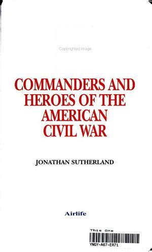 Commanders and Heroes of the American Civil War