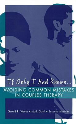If Only I Had Known     Avoiding Common Mistakes in Couples Therapy