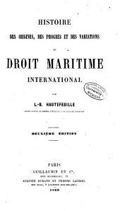 Histoire des origines, des progrès et des variations du droit maritime international