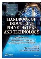 Handbook of Industrial Polyethylene and Technology: Definitive Guide to Manufacturing, Properties, Processing, Applications and Markets Set