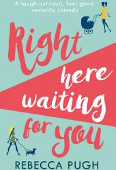 Right Here Waiting for You: The best laugh out loud romantic comedy for summer 2017