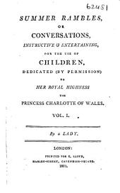 Summer Rambles, Or Conversations, Instructive & Entertaining, for the Use of Children,: Dedicated (by Permission) to Her Royal Highness the Princess Charlotte of Wales, Volumes 1-2