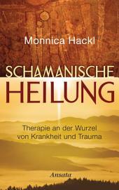 Schamanische Heilung: Therapie an der Wurzel von Krankheit und Trauma