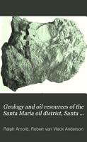Geology and Oil Resources of the Santa Maria Oil District  Santa Barbara County  California PDF