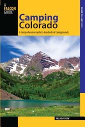 Camping Colorado: A Comprehensive Guide to Hundreds of Campgrounds, Edition 3