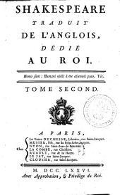Shakespeare Traduit De L'Anglois, Dédié Au Roi: Tome Second, Volume2