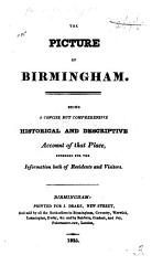 The Picture Of Birmingham Being A Concise But Comprehensive Account Of That Place Intended For The Information Both Of Residents And Visitors Book PDF