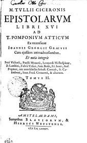 M. Tvllii Ciceronis Epistolarvm Libri XVI Ad T. Pomponivm Atticvm: Tomvs II.