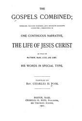 The Gospels Combined: Parallel Passages Blended, and Separate Accounts Connected; Presenting in One Continuous Narrative,the Life of Jesus Christ as Told by Matthew, Mark, Luke, and John. His Words in Special Type