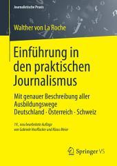 Einführung in den praktischen Journalismus: Mit genauer Beschreibung aller Ausbildungswege Deutschland · Österreich · Schweiz, Ausgabe 19
