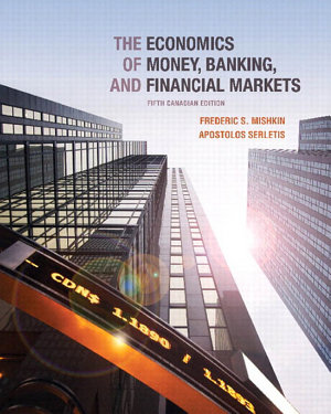 The Economics of Money  Banking and Financial Markets  Fifth Canadian Edition