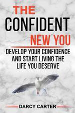The Confident New You - Develop Your Confidence and Start Living The Life You Deserve