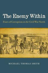 The Enemy Within: Fears of Corruption in the Civil War North