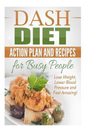 Dash Diet Action Plan and Recipes for Busy People Book
