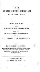 Das akademische Studium des Alterthums. Nebst einem Plane der humanistischen Vorlesungen und des philologischen Seminarium auf der Universität zu Heidelberg