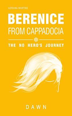 Berenice from Cappadocia  the no hero s journey   dawn