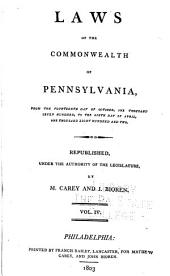 Laws of the Commonwealth of Pennsylvania: From the Fourteenth Day of October, One Thousand Seven Hundred, to the [twenty-seventh Day of February, One Thousand Eight Hundred and One] ...