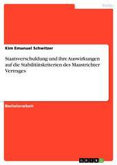 Staatsverschuldung und ihre Auswirkungen auf die Stabilitätskriterien des Maastrichter Vertrages