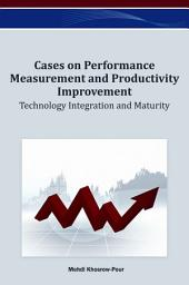 Cases on Performance Measurement and Productivity Improvement: Technology Integration and Maturity: Technology Integration and Maturity