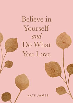 Believe in Yourself and Do What You Love