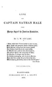 Life of Captain Nathan Hale: The Martyr-spy of the American Revolution