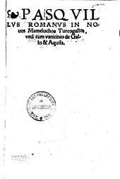 Pasqvillvs Romanvs In Nouos Mameluchos Turcogallos: vna cum vaticinio de Gallo & Aquila