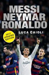 Messi, Neymar, Ronaldo - 2017 Updated Edition: Head to Head with the World's Greatest Players