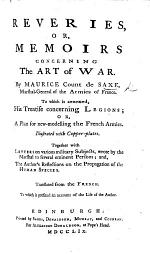 Reveries, or Memoirs upon the Art of War ... With copper-plates. To which are added some original letters, upon various military subjects, wrote by the Count ..., never before made publick: together with his reflections upon the propagation of the human species. Translated from the French by Sir William Fawcett