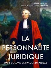 La personnalité juridique dans l'oeuvre de Raymond Saleilles: synthèse de l'ouvrage De la personnalité juridique