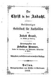 Der Christ in der Andacht: Vollständiges Gebetbuch für Katholiken. Herausgegeben von Sebast. Brunner