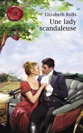 Une lady scandaleuse (Harlequin Les Historiques)