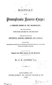 History of the Pennsylvania Reserve Corps: A Complete Record of the Organization ; and of the Different Companies, Regiments and Brigades ; Containing Descriptions of Expeditions, Marches, Skirmishes, and Battles ; Together with Biographical Sketches of Officers and Personal Records of Each Man During His Term of Service ; Compiled from Official Reports and Other Documents
