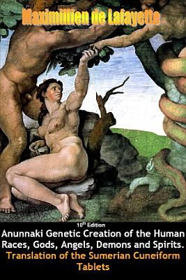 10th Edition  Anunnaki Genetic Creation of the Human Races  Gods  Angels  Demons and Spirits