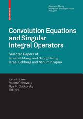 Convolution Equations and Singular Integral Operators: Selected Papers