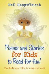 Poems and Stories for Kids to Read for Fun!: For Kids Who like to Read (or Not)