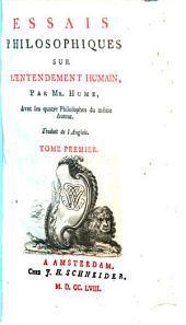 Essais Philosophiques Sur L'Entendement Humain: Avec les quatre Philosophes du mêmes Auteur. Traduit de l'Anglois, Volume1