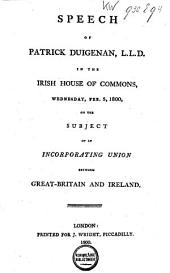 Speech of the Right Honourable Lord Viscount Castlereagh, in the Irish House of Commons, Wednesday, February 5, 1800: On Offering to the House Certain Resolutions, Proposing and Recommending a Complete and Entire Union Between Great Britain and Ireland