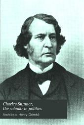 The Life of Charles Sumner: The Scholar in Politics