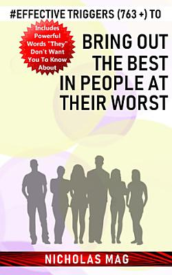 Effective Triggers  763    to Bring Out the Best in People at Their Worst PDF