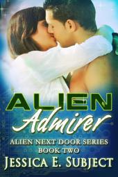 Alien Admirer: Alien Next Door #2