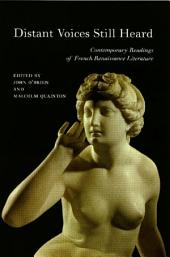 Distant Voices Still Heard: Contemporary Readings of French Renaissance Literature
