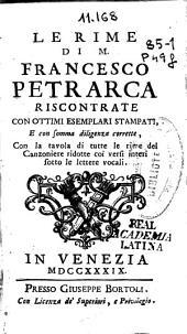 Le rime di M. Francesco Petrarca: riscontrate con ottimi esemplari stampati, e con somma diligenza corrette, con la tavola di tutte le rime del Canzoniere ridotte coi versi interi sotto le lettere vocali